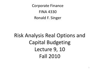 Risk Analysis Real Options and Capital Budgeting  Lecture 9, 10  Fall 2010