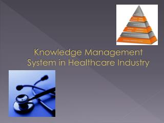 Knowledge Management System in Healthcare Industry