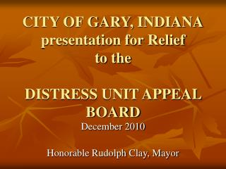 CITY OF GARY, INDIANA presentation for Relief to the  DISTRESS UNIT APPEAL BOARD