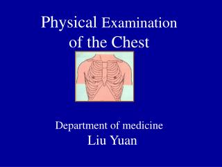 Physical  Examination of the Chest Department of medicine   Liu Yuan