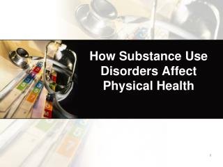 How Substance Use Disorders Affect Physical Health