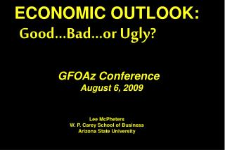 ECONOMIC OUTLOOK: Good…Bad…or Ugly?