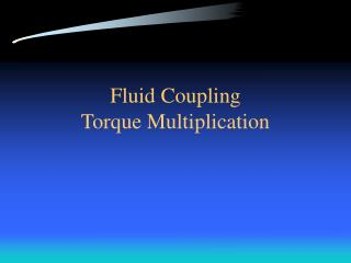 Fluid Coupling Torque Multiplication