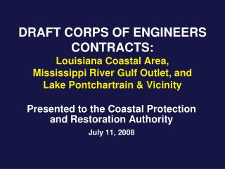 DRAFT CORPS OF ENGINEERS CONTRACTS: Louisiana Coastal Area, Mississippi River Gulf Outlet, and Lake Pontchartrain & Vici