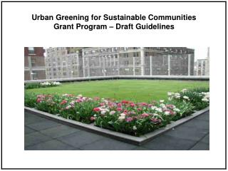 Urban Greening for Sustainable Communities  Grant Program –  Draft  Guidelines