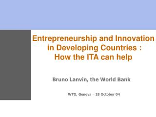 Entrepreneurship and Innovation  in Developing Countries :  How the ITA can help