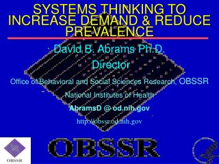 David B. Abrams Ph.D.  Director Office of Behavioral and Social Sciences Research,  OBSSR National Institutes of Health