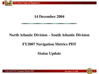 14 December 2004  North Atlantic Division   South Atlantic Division FY2007 Navigation Metrics PDT Status Update