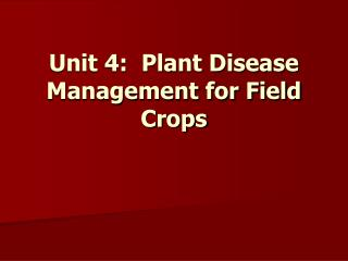 Unit 4:  Plant Disease Management for Field Crops
