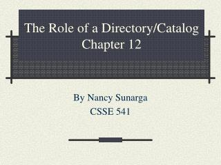 The Role of a Directory/Catalog Chapter 12