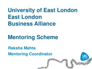 University of East London East London Business Alliance Mentoring Scheme