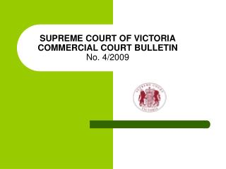 SUPREME COURT OF VICTORIA COMMERCIAL COURT BULLETIN No. 4/2009