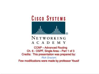 CCNP   Advanced Routing       Ch. 6 - OSPF, Single Area   Part 1 of 3 Credits:  This presentation was prepared by:  Rick