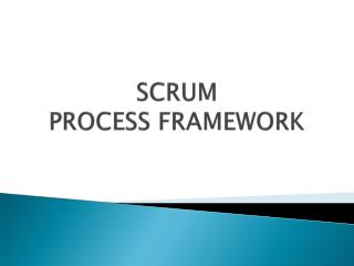 SCRUM PROCESS FRAMEWORK