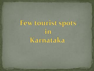 Few tourist spots  in  Karnataka
