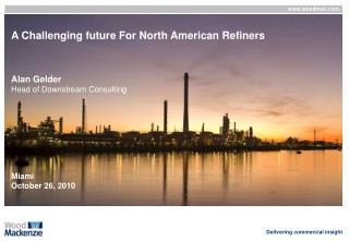 A Challenging future For North American Refiners