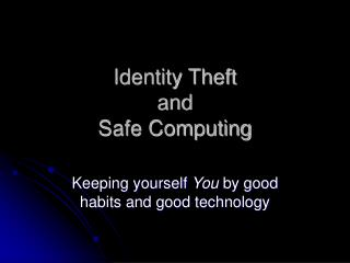Identity Theft and Safe Computing