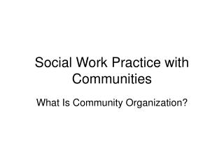 Social Work Practice with Communities