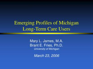 Emerging Profiles of Michigan  Long-Term Care Users