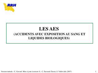 LES AES (ACCIDENTS AVEC EXPOSITION AU SANG ET LIQUIDES BIOLOGIQUES)