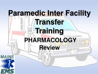 Paramedic Inter Facility Transfer  Training PHARMACOLOGY Review