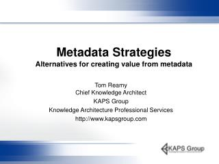Metadata Strategies Alternatives for creating value from metadata