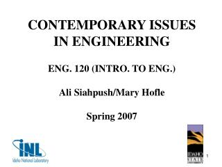 CONTEMPORARY ISSUES IN ENGINEERING ENG. 120 (INTRO. TO ENG.) Ali Siahpush/Mary Hofle Spring 2007