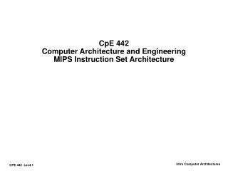 CpE 442 Computer Architecture and Engineering MIPS Instruction Set Architecture