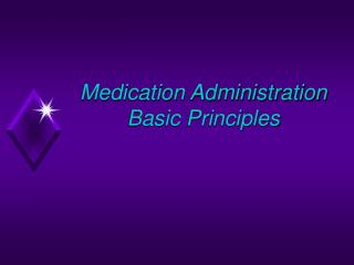 Medication Administration Basic Principles