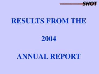 RESULTS FROM THE 2004 ANNUAL REPORT