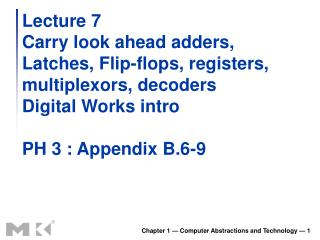 Lecture 7 Carry look ahead adders, Latches, Flip-flops, registers, multiplexors, decoders Digital Works intro PH 3 : App