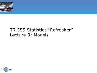 "TR 555 Statistics ""Refresher"" Lecture 3: Models"