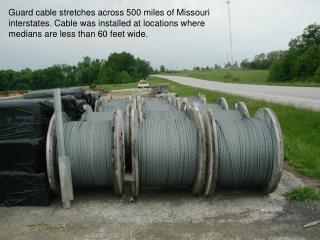 Guard cable stretches across 500 miles of Missouri interstates. Cable was installed at locations where medians are less