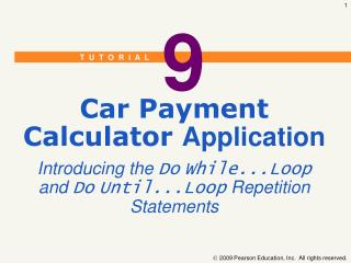 Car Payment Calculator  Application Introducing the  Do While...Loop and  Do Until...Loop  Repetition Statements