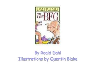 By Roald Dahl Illustrations by Quentin Blake