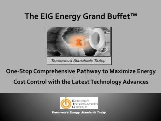 The EIG Energy Grand Buffet™ One-Stop Comprehensive Pathway to Maximize Energy Cost Control with the Latest Technology