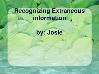 Recognizing Extraneous information by: Josie