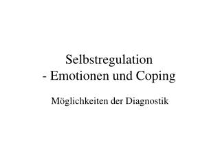 Selbstregulation - Emotionen und Coping