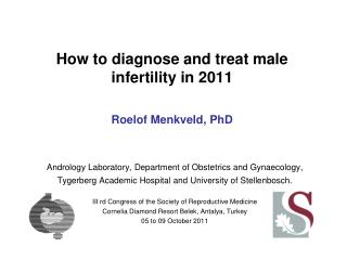 How to diagnose and treat male infertility in 2011 Roelof Menkveld, PhD