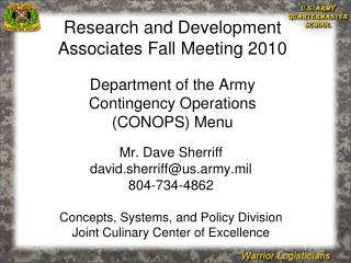 Mr. Dave Sherriff david.sherriffus.army.mil 804-734-4862  Concepts, Systems, and Policy Division Joint Culinary Center o