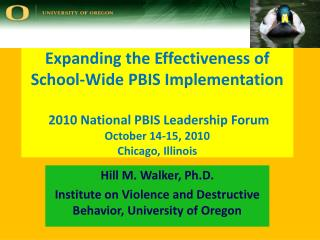 Expanding the Effectiveness of School-Wide PBIS Implementation  2010 National PBIS Leadership Forum October 14-15, 2010