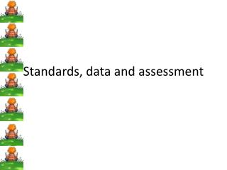 Standards, data and assessment