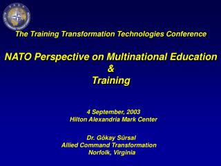 The Training Transformation Technologies Conference NATO Perspective on Multinational Education &  Training