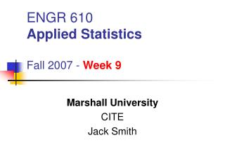 ENGR 610 Applied Statistics Fall 2007 -  Week 9