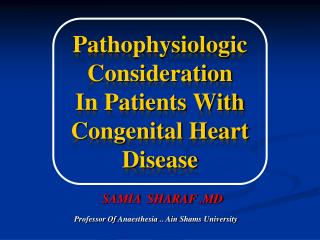 Pathophysiologic Consideration  In Patients With  Congenital Heart Disease
