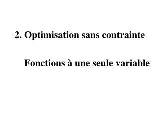 2. Optimisation sans contrainte        Fonctions   une seule variable