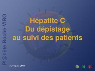 Hépatite C Du dépistage  au suivi des patients