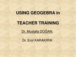 USING GEOGEBRA in TEACHER TRAINING