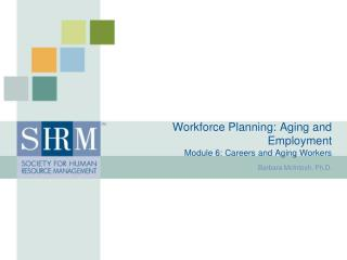 Workforce Planning: Aging and Employment Module 6: Careers and Aging Workers