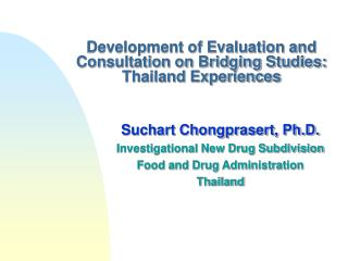 Development of Evaluation and Consultation on Bridging Studies: Thailand Experiences